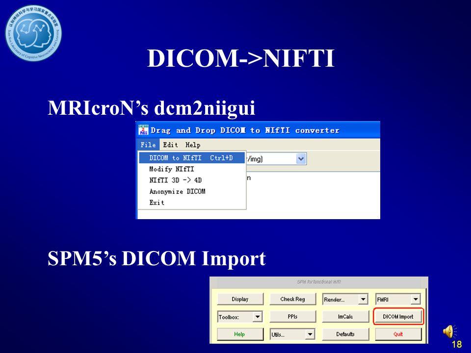 18 DICOM->NIFTI MRIcroNs dcm2niigui SPM5s DICOM Import