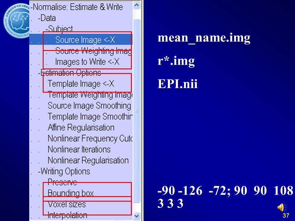 37 mean_name.img r*.img EPI.nii -90 -126 -72; 90 90 108 3 3 3