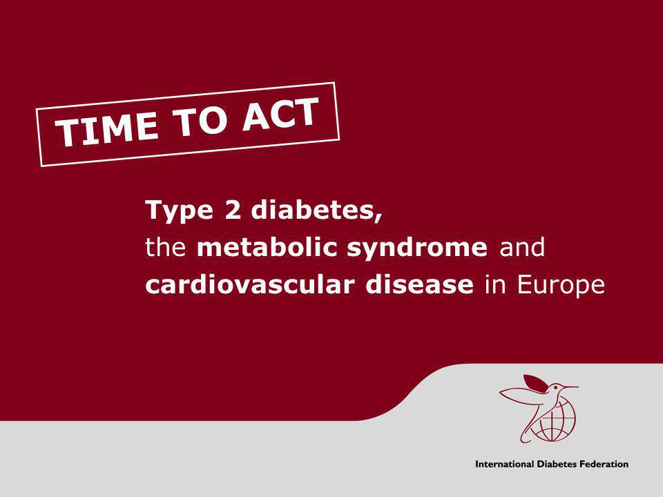 TIME TO ACT Type 2 diabetes, the metabolic syndrome and cardiovascular disease in Europe Cardiovascular disease is the most important single contributor to diabetes costs.