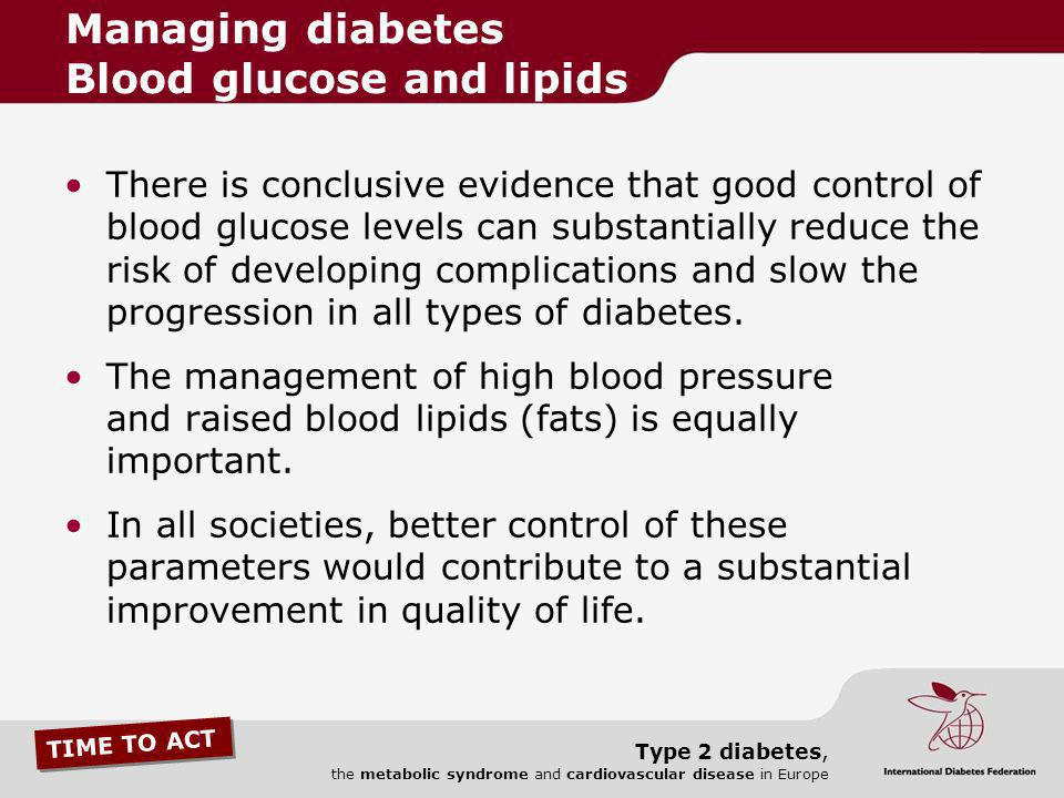 TIME TO ACT Type 2 diabetes, the metabolic syndrome and cardiovascular disease in Europe There is conclusive evidence that good control of blood gluco