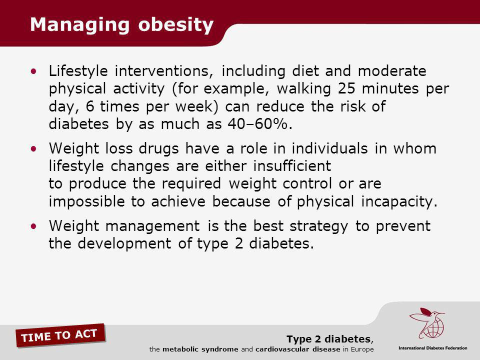 TIME TO ACT Type 2 diabetes, the metabolic syndrome and cardiovascular disease in Europe Lifestyle interventions, including diet and moderate physical