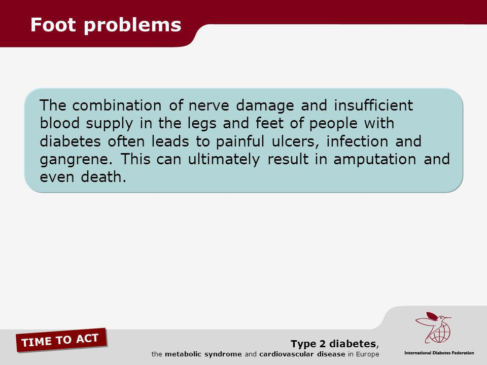 TIME TO ACT Type 2 diabetes, the metabolic syndrome and cardiovascular disease in Europe The combination of nerve damage and insufficient blood supply