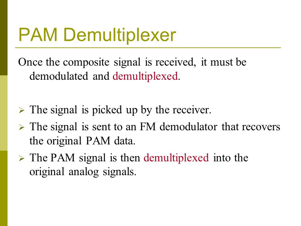 PAM Demultiplexer Once the composite signal is received, it must be demodulated and demultiplexed.