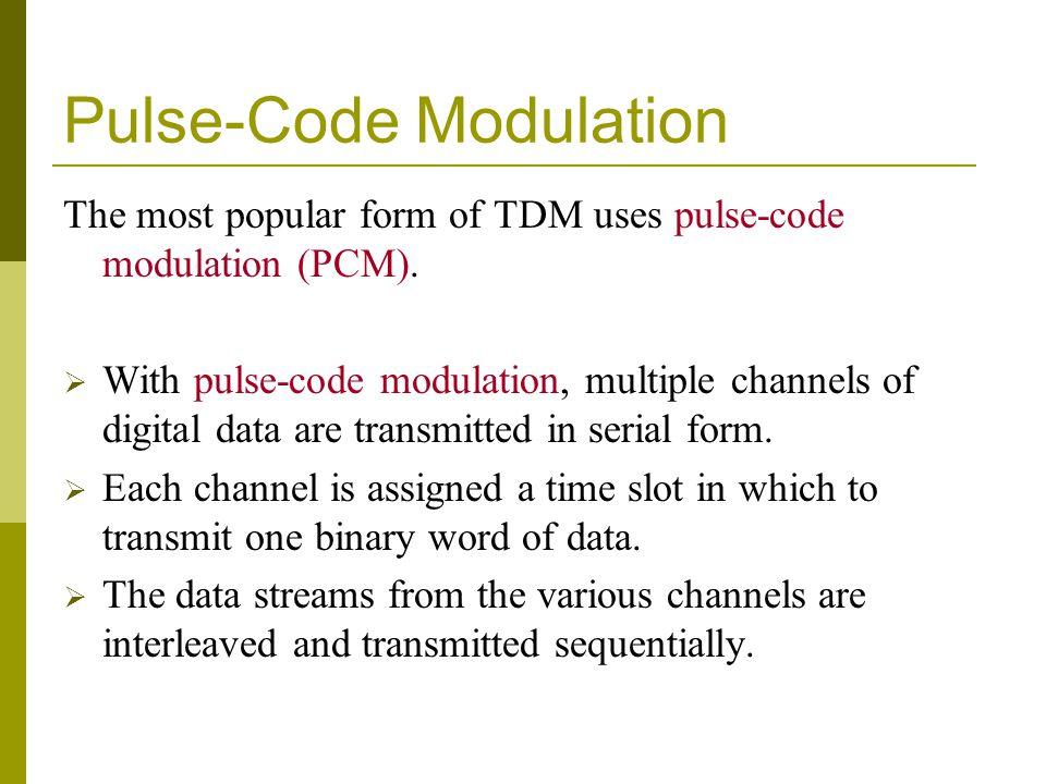 Pulse-Code Modulation The most popular form of TDM uses pulse-code modulation (PCM).