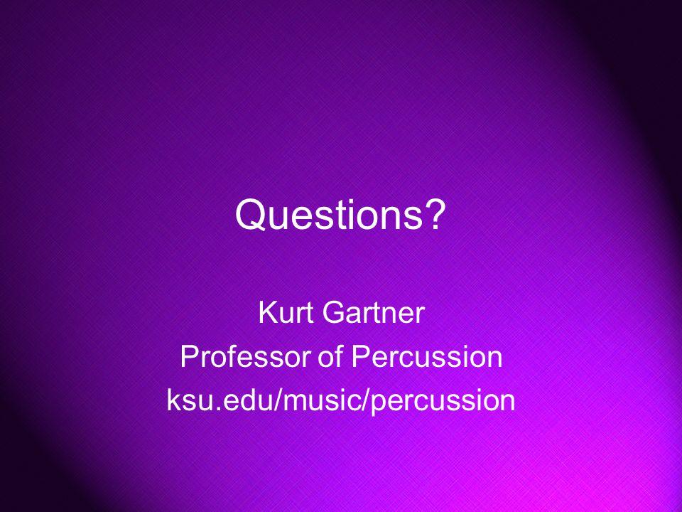 Questions Kurt Gartner Professor of Percussion ksu.edu/music/percussion