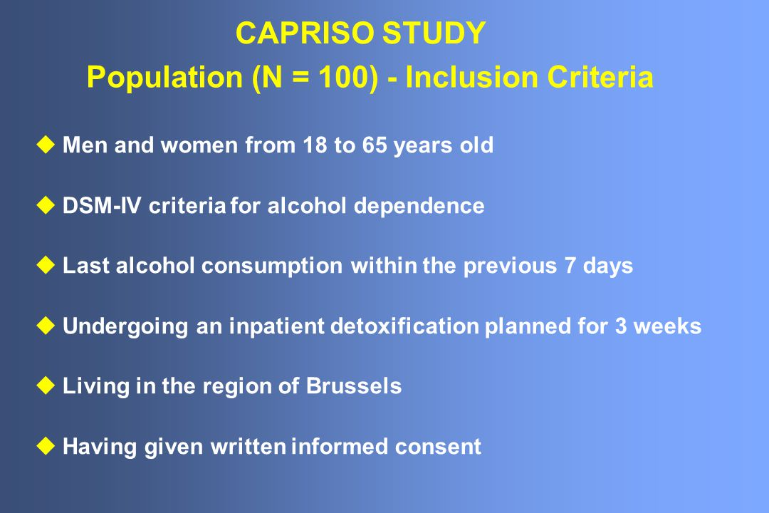 Population (N = 100) - Inclusion Criteria uMen and women from 18 to 65 years old uDSM-IV criteria for alcohol dependence uLast alcohol consumption wit