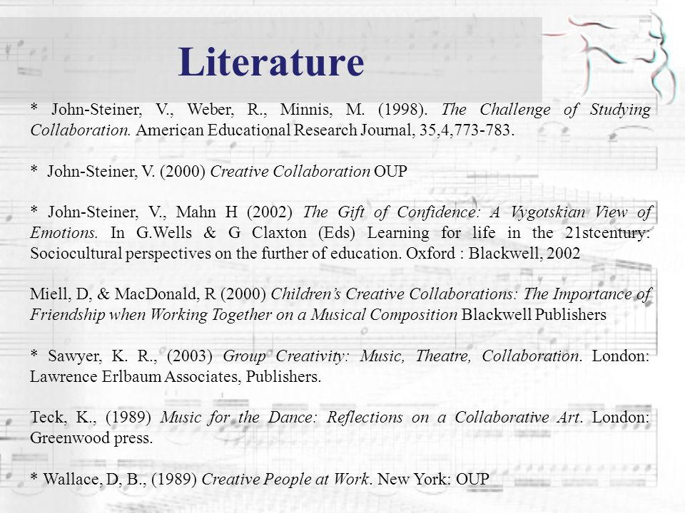 Literature * John-Steiner, V., Weber, R., Minnis, M. (1998). The Challenge of Studying Collaboration. American Educational Research Journal, 35,4,773-