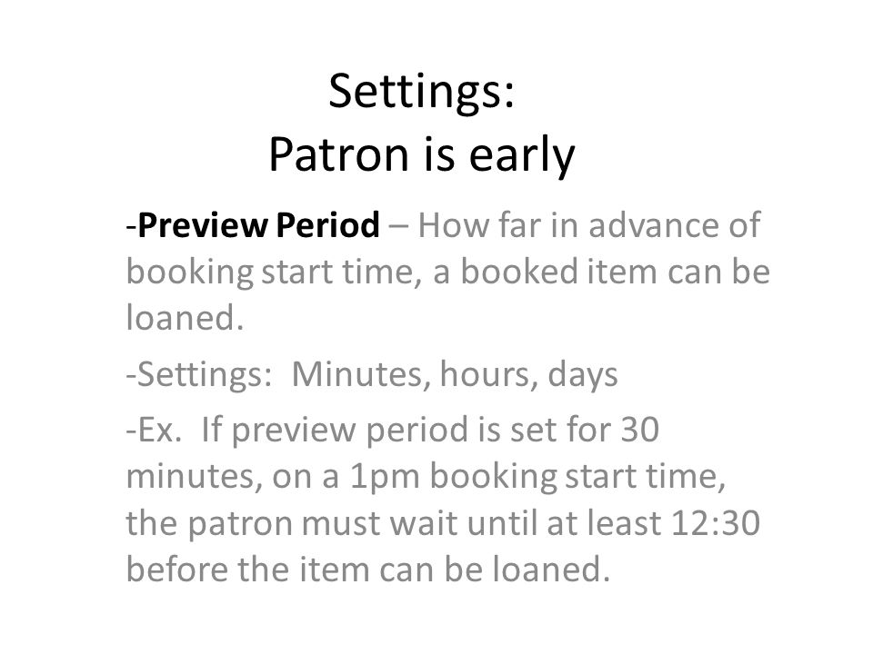 Settings: Patron is early -Preview Period – How far in advance of booking start time, a booked item can be loaned.