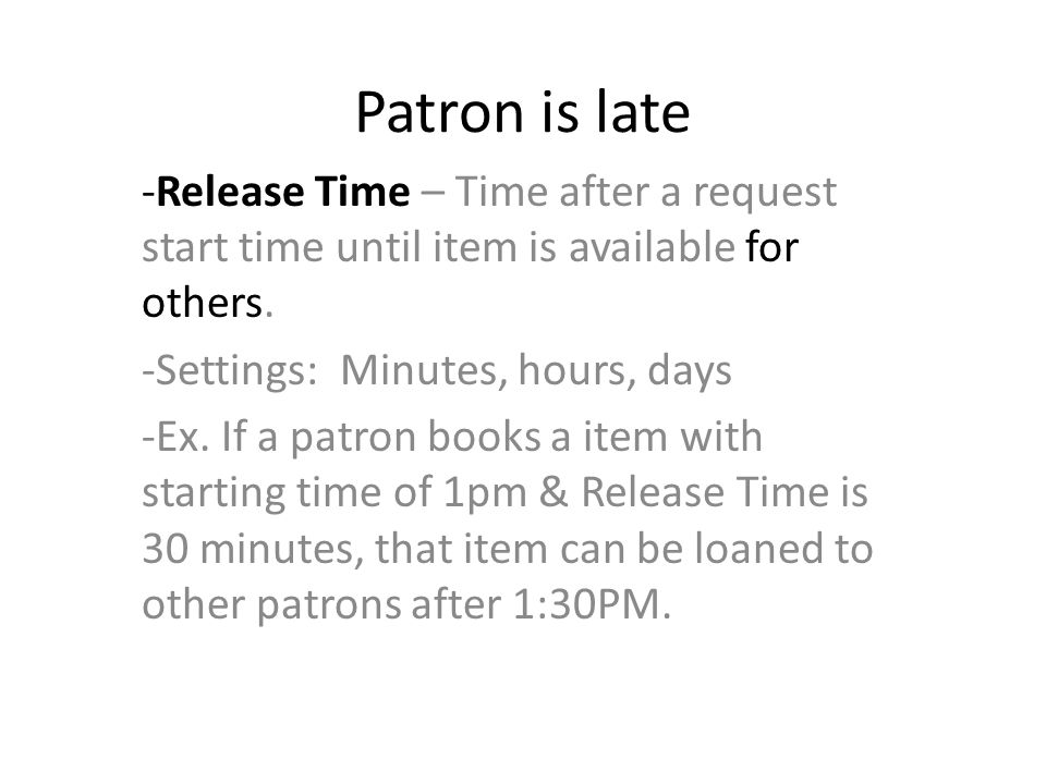 Patron is late -Release Time – Time after a request start time until item is available for others.