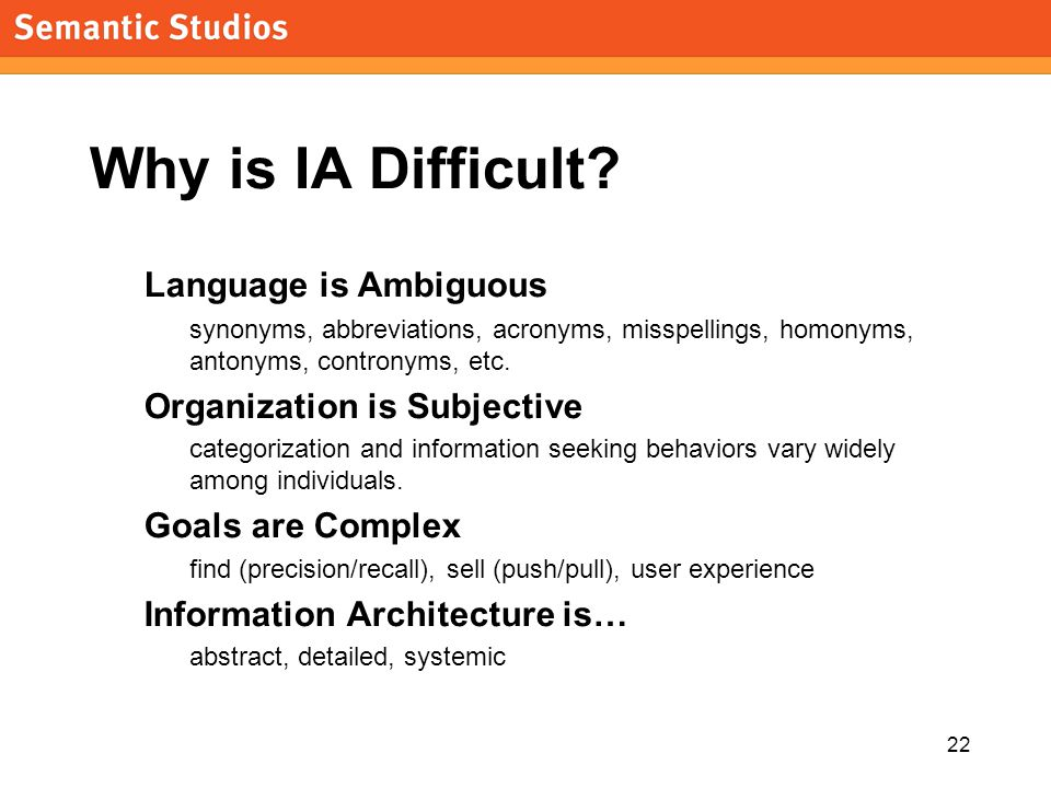 morville@semanticstudios.com 22 Why is IA Difficult.