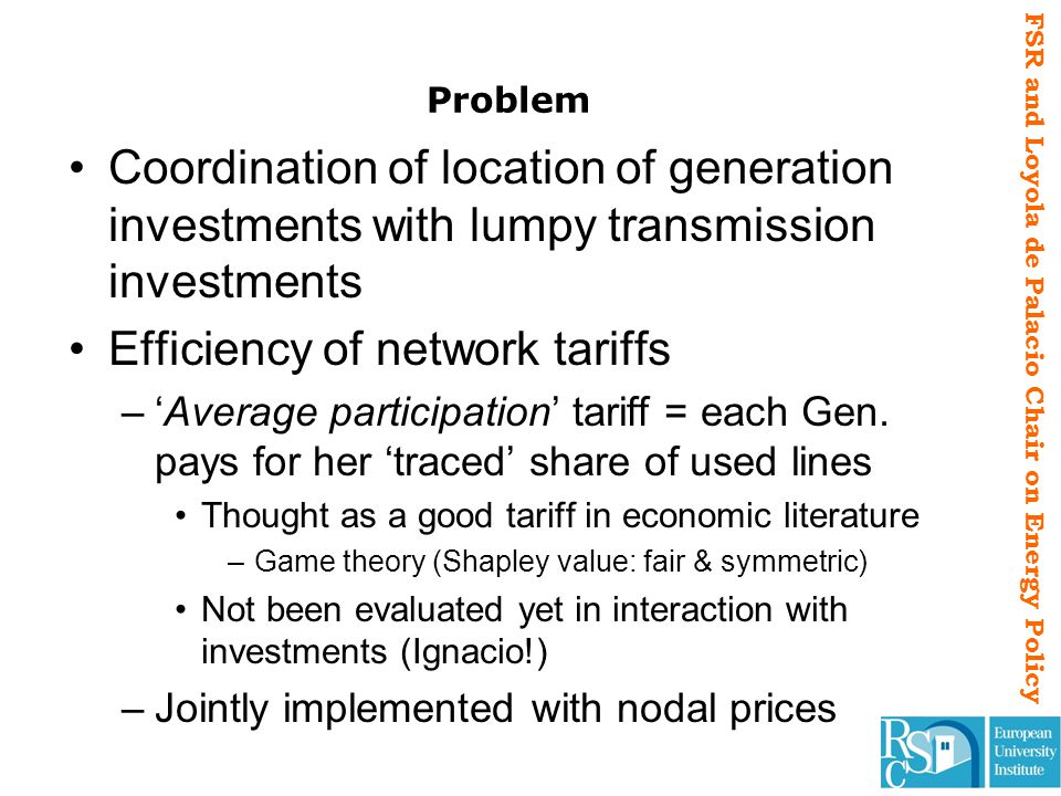 FSR and Loyola de Palacio Chair on Energy Policy Problem Coordination of location of generation investments with lumpy transmission investments Effici