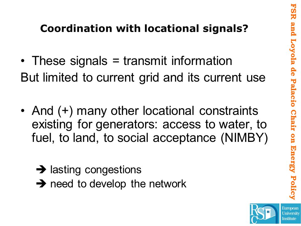 FSR and Loyola de Palacio Chair on Energy Policy Coordination with locational signals? These signals = transmit information But limited to current gri