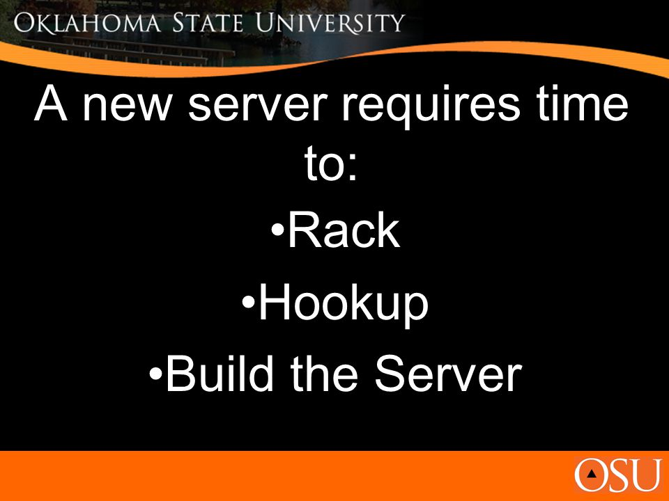 A new server requires time to: Rack Hookup Build the Server