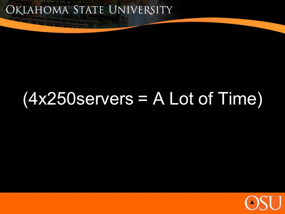 (4x250servers = A Lot of Time)