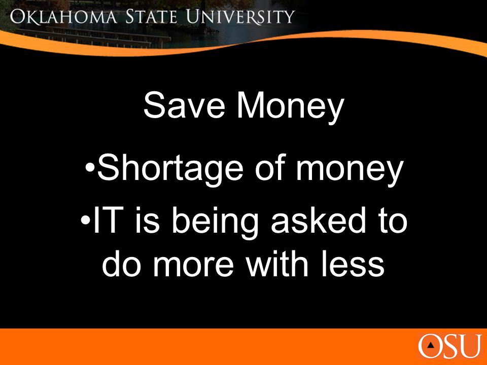 Save Money Shortage of money IT is being asked to do more with less