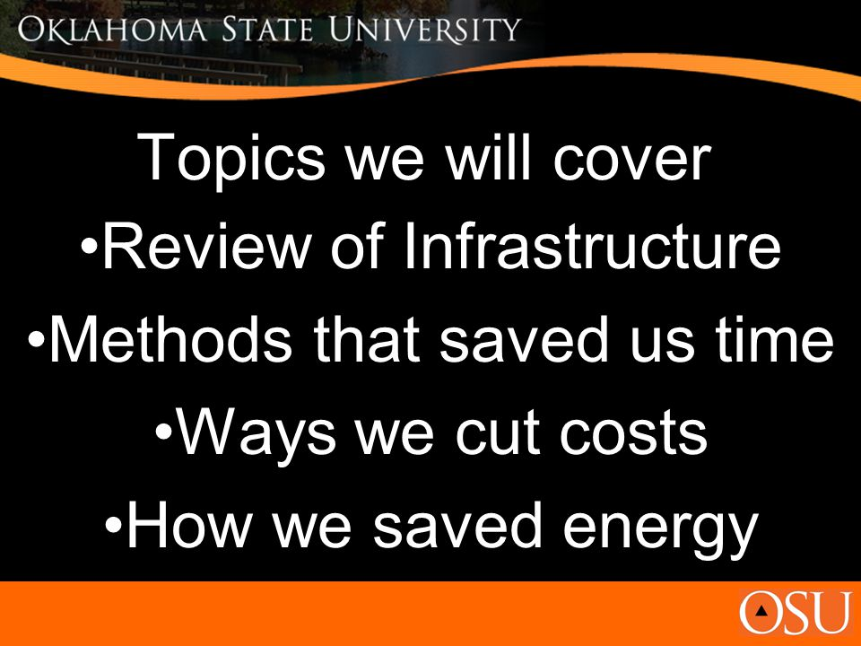 Topics we will cover Review of Infrastructure Methods that saved us time Ways we cut costs How we saved energy