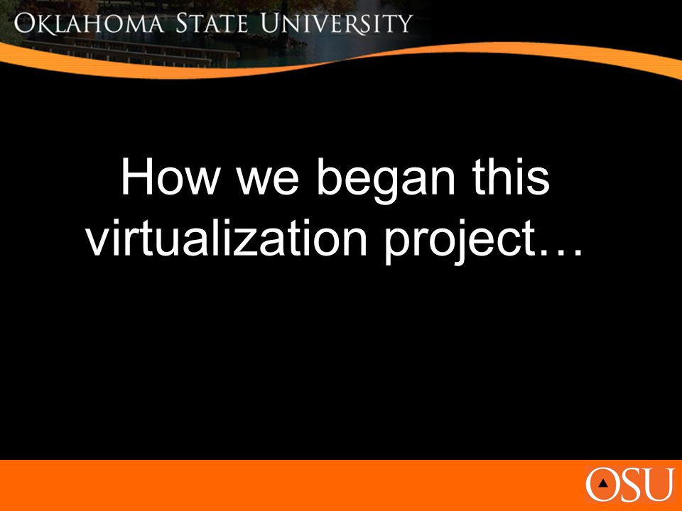 How we began this virtualization project…