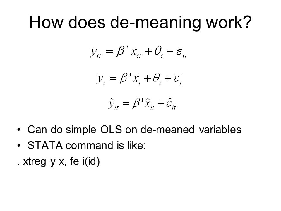 How does de-meaning work.Can do simple OLS on de-meaned variables STATA command is like:.