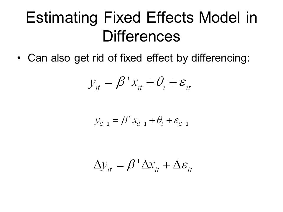 Estimating Fixed Effects Model in Differences Can also get rid of fixed effect by differencing: