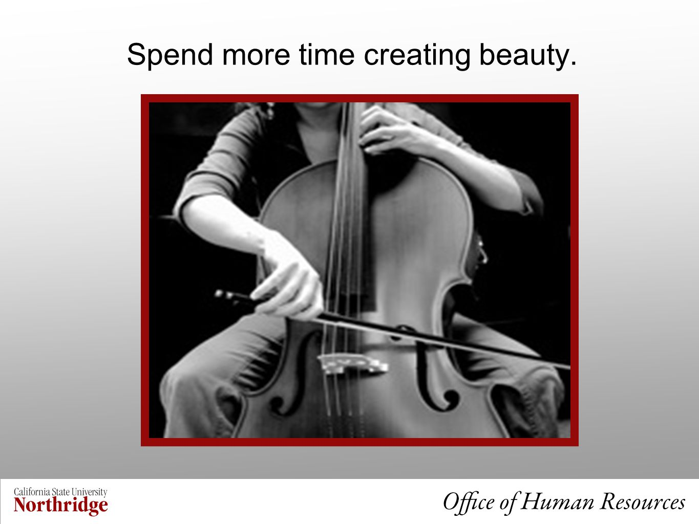 Spend more time creating beauty.