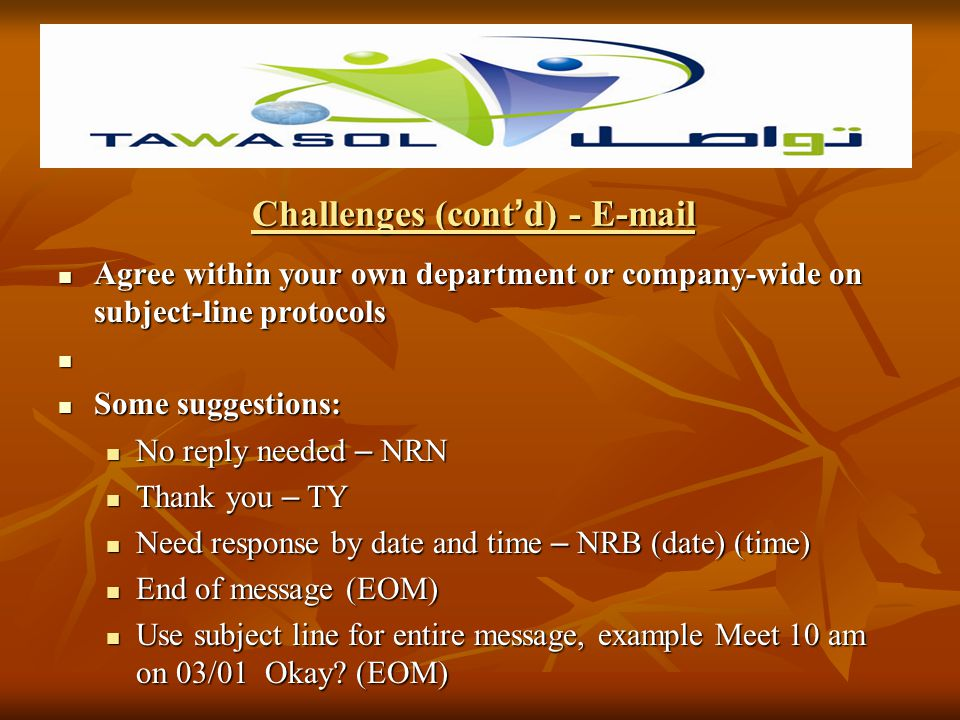 Challenges (cont d) - E-mail Unless you are awaiting an urgent message, check e-mails only at specified times during the day. When you have planned to