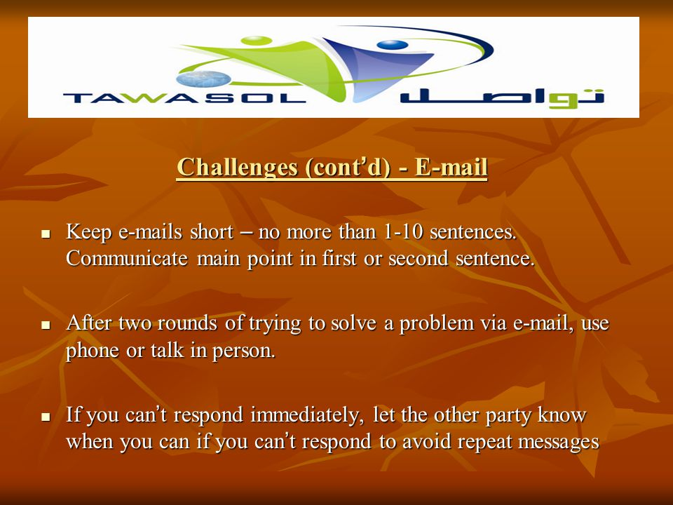 Agree within your own department or company-wide on subject-line protocols Agree within your own department or company-wide on subject-line protocols Some suggestions: Some suggestions: No reply needed – NRN No reply needed – NRN Thank you – TY Thank you – TY Need response by date and time – NRB (date) (time) Need response by date and time – NRB (date) (time) End of message (EOM) End of message (EOM) Use subject line for entire message, example Meet 10 am on 03/01 Okay.
