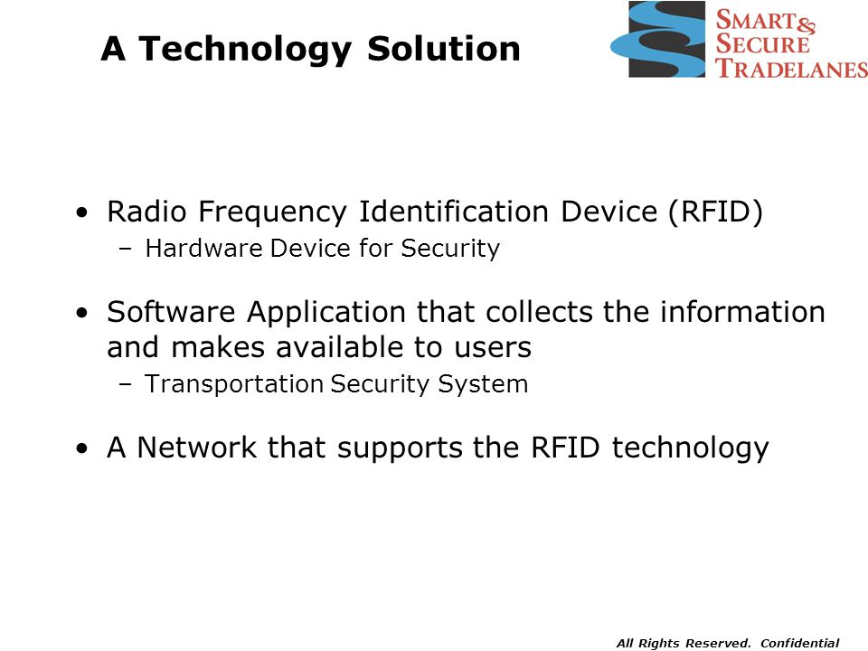 All Rights Reserved. Confidential A Technology Solution Radio Frequency Identification Device (RFID) –Hardware Device for Security Software Applicatio