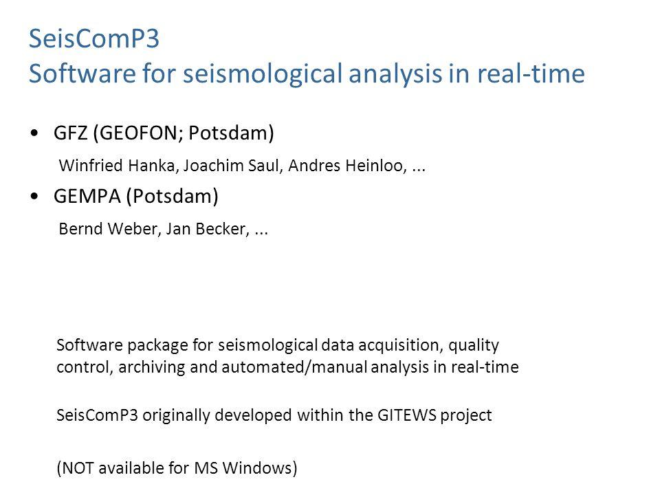 GFZ (GEOFON; Potsdam) Winfried Hanka, Joachim Saul, Andres Heinloo,... GEMPA (Potsdam) Bernd Weber, Jan Becker,... SeisComP3 Software for seismologica