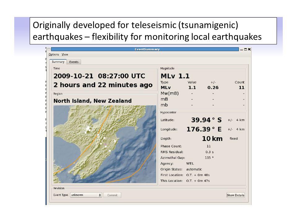 Originally developed for teleseismic (tsunamigenic) earthquakes – flexibility for monitoring local earthquakes
