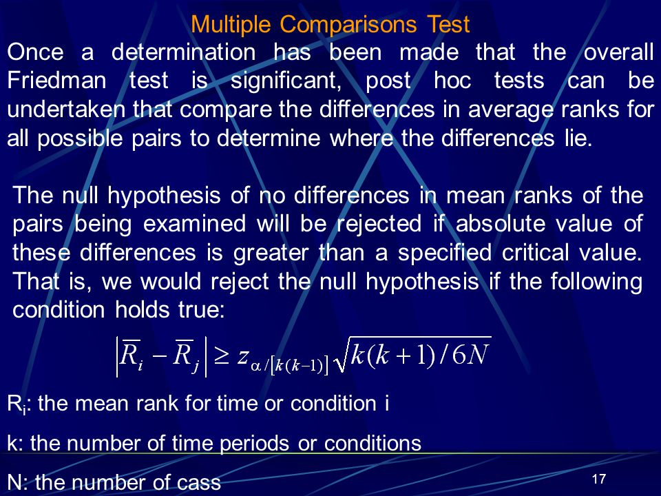 17 Multiple Comparisons Test Once a determination has been made that the overall Friedman test is significant, post hoc tests can be undertaken that c