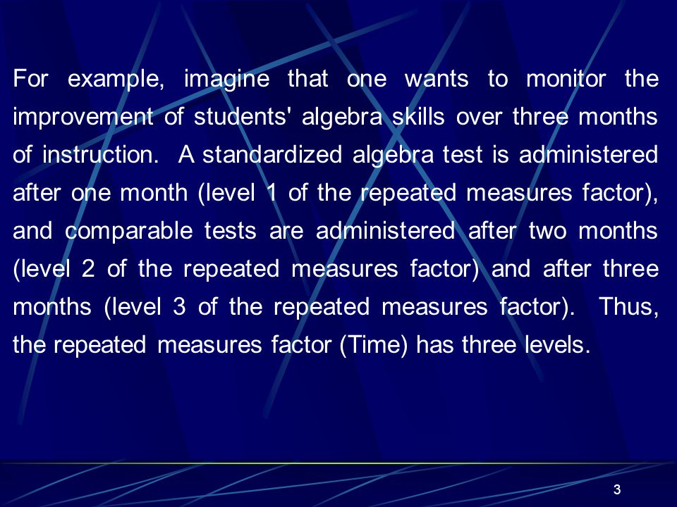 3 For example, imagine that one wants to monitor the improvement of students' algebra skills over three months of instruction. A standardized algebra