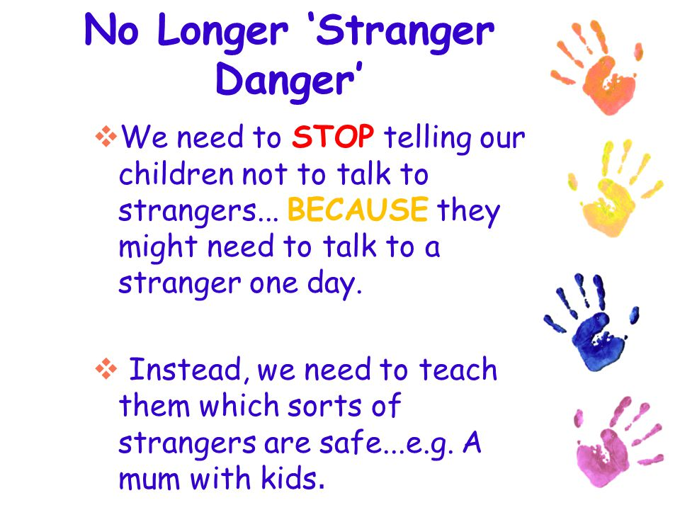 No Longer Stranger Danger We need to STOP telling our children not to talk to strangers...