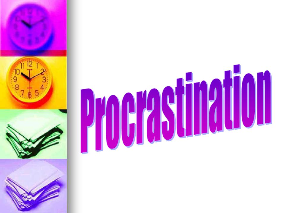 Forms of Procrastination Ignoring the task, hoping it will go away Underestimating the work involved in the task Overestimating your abilities and resources Deceiving yourself that mediocre performance or less is acceptable Substituting a worthy but lower- priority nonacademic activity (escapist technique)