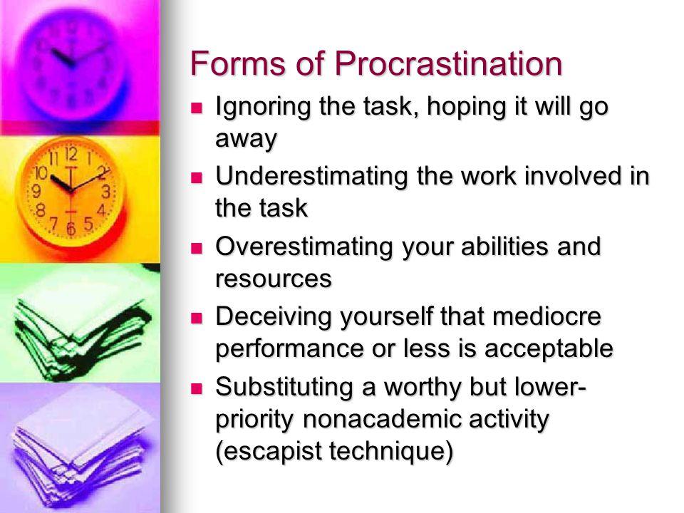 Forms of Procrastination cont.