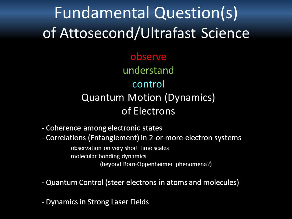 Fundamental Question(s) of Attosecond/Ultrafast Science - Coherence among electronic states - Correlations (Entanglement) in 2-or-more-electron system