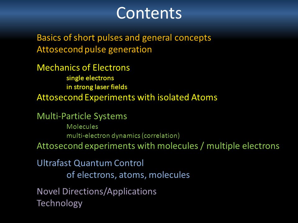 Contents Basics of short pulses and general concepts Attosecond pulse generation Mechanics of Electrons single electrons in strong laser fields Attose