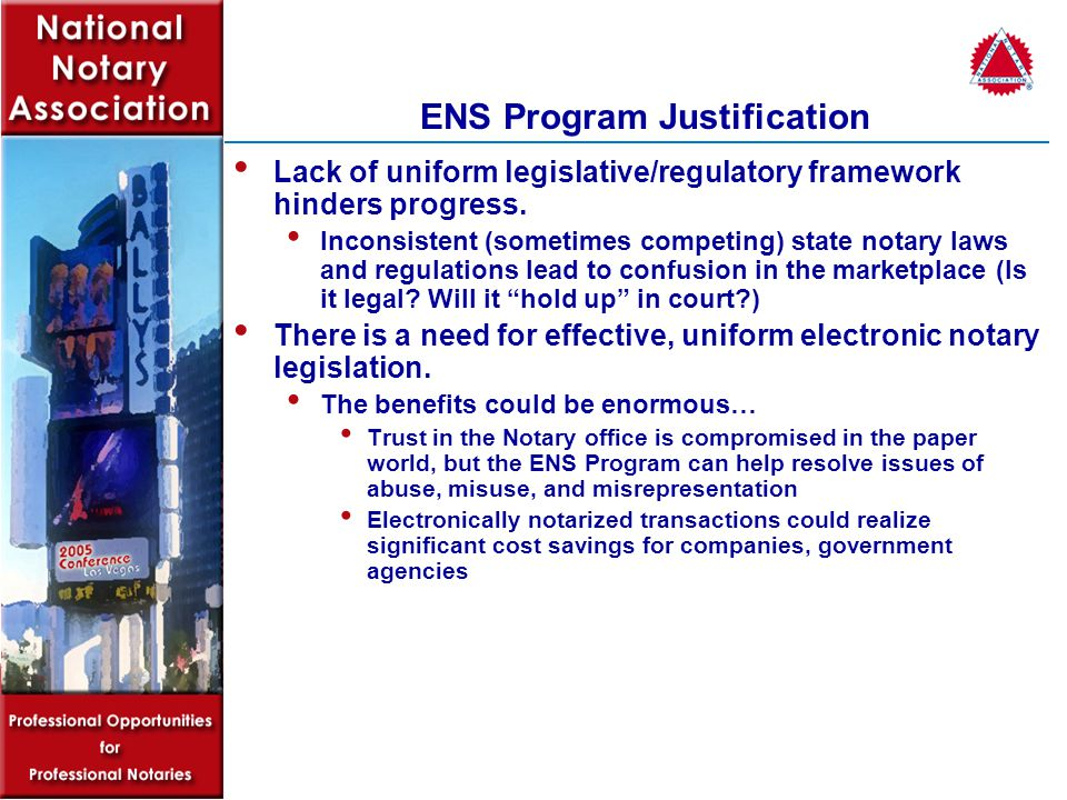 Benefits of ENS Program - Notaries Facilitates emergence of a burgeoning eNotary market where competitive solutions translate into competitive pricing for the average notary.