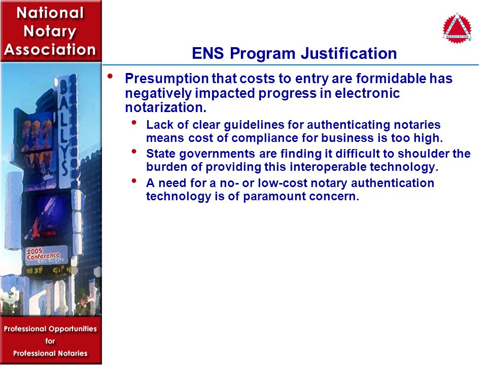 ENS Program Justification Presumption that costs to entry are formidable has negatively impacted progress in electronic notarization.