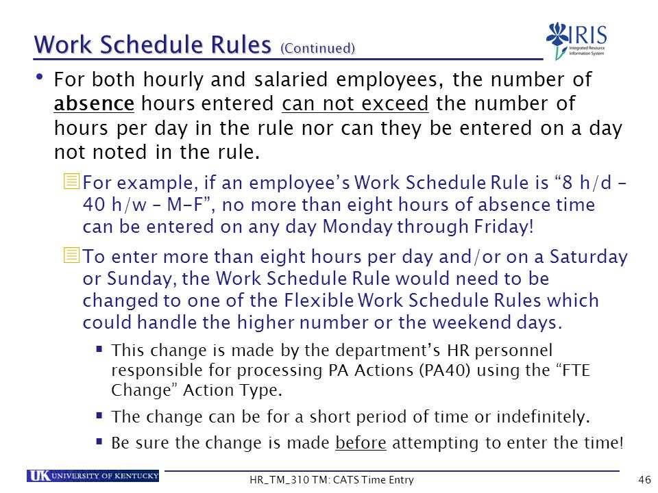 For both hourly and salaried employees, the number of absence hours entered can not exceed the number of hours per day in the rule nor can they be ent