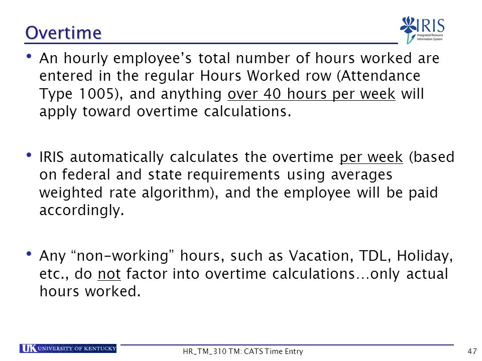 HR_TM_310 TM: CATS Time Entry47 Overtime An hourly employees total number of hours worked are entered in the regular Hours Worked row (Attendance Type