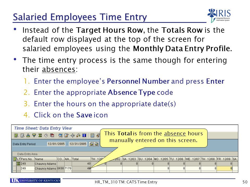 HR_TM_310 TM: CATS Time Entry50 Salaried Employees Time Entry Instead of the Target Hours Row, the Totals Row is the default row displayed at the top