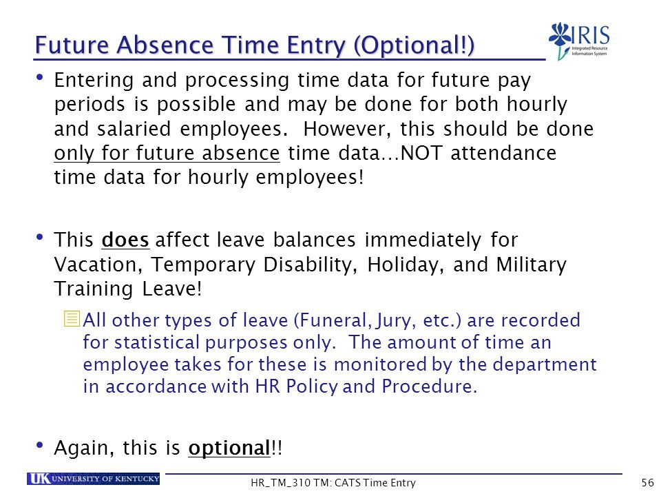 HR_TM_310 TM: CATS Time Entry56 Future Absence Time Entry (Optional!) Entering and processing time data for future pay periods is possible and may be