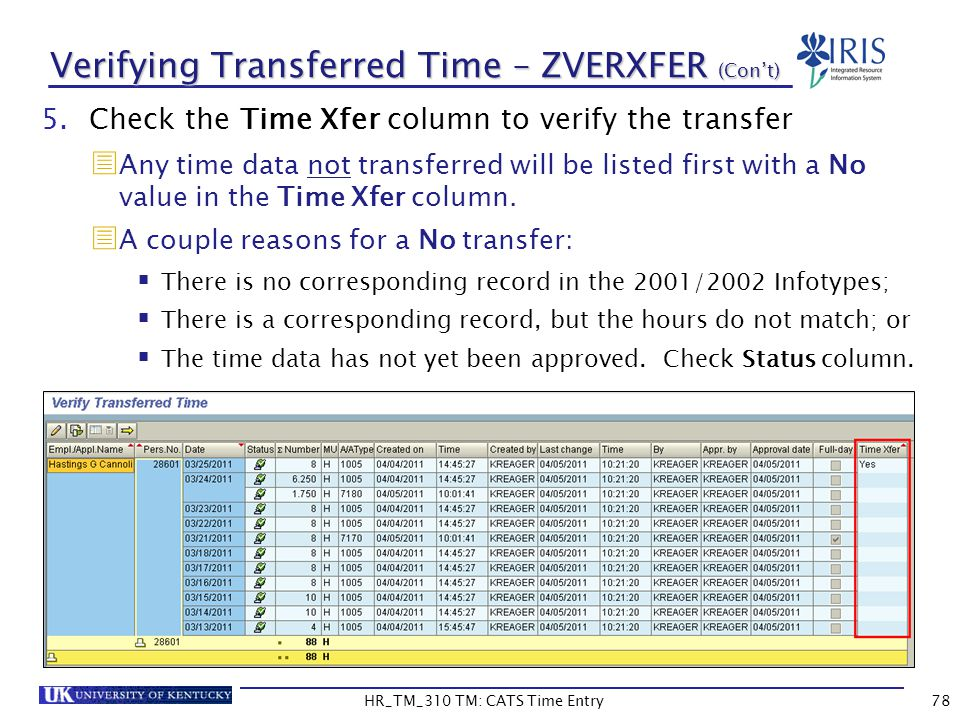 HR_TM_310 TM: CATS Time Entry78 Verifying Transferred Time – ZVERXFER (Cont) 5.Check the Time Xfer column to verify the transfer Any time data not tra