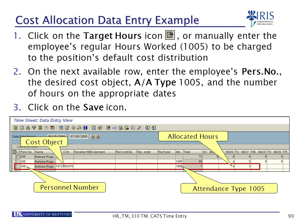 90 Cost Allocation Data Entry Example 1.Click on the Target Hours icon, or manually enter the employees regular Hours Worked (1005) to be charged to t