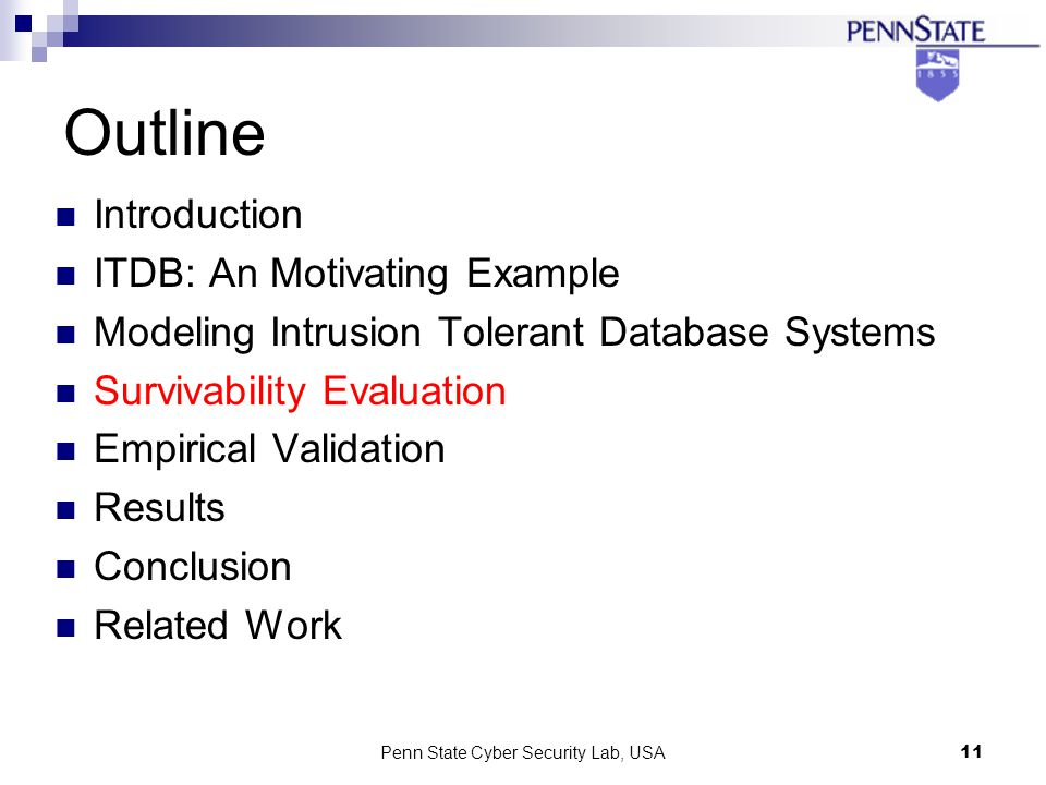 Penn State Cyber Security Lab, USA11 Outline Introduction ITDB: An Motivating Example Modeling Intrusion Tolerant Database Systems Survivability Evaluation Empirical Validation Results Conclusion Related Work