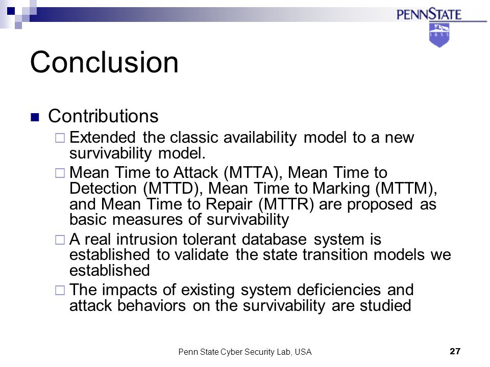 Penn State Cyber Security Lab, USA27 Conclusion Contributions Extended the classic availability model to a new survivability model.