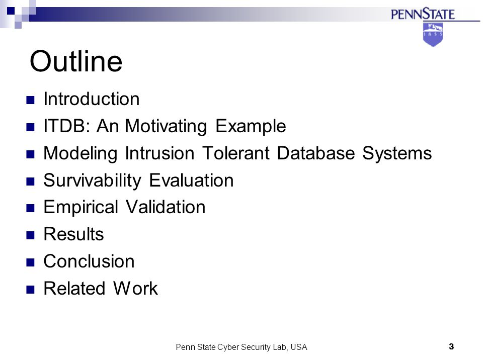 Penn State Cyber Security Lab, USA3 Outline Introduction ITDB: An Motivating Example Modeling Intrusion Tolerant Database Systems Survivability Evaluation Empirical Validation Results Conclusion Related Work