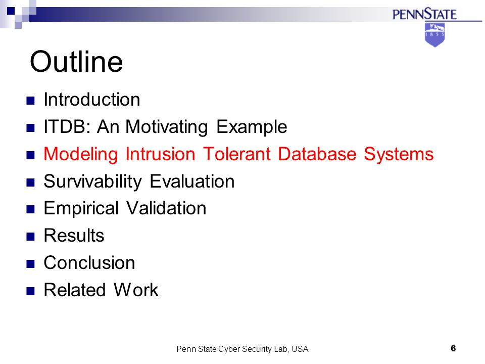 Penn State Cyber Security Lab, USA6 Outline Introduction ITDB: An Motivating Example Modeling Intrusion Tolerant Database Systems Survivability Evaluation Empirical Validation Results Conclusion Related Work