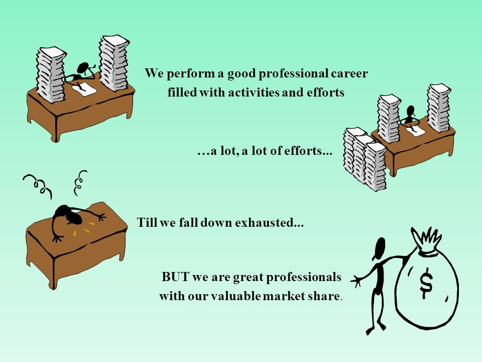 We perform a good professional career filled with activities and efforts …a lot, a lot of efforts...