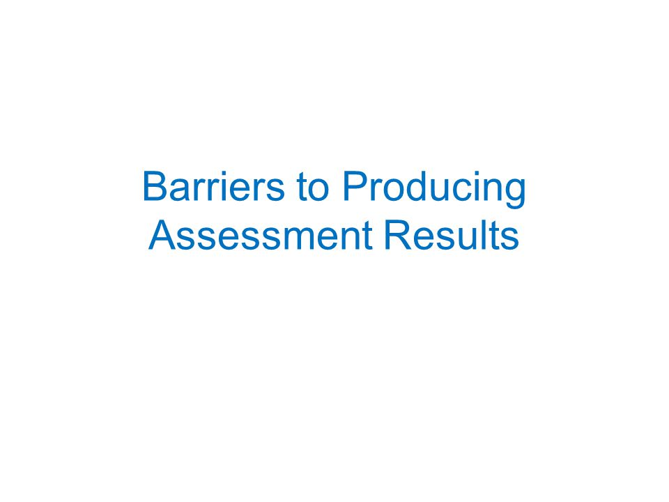 Barriers to Producing Assessment Results